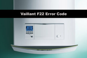 Vaillant Boiler F22 Fault Code Explained [And How To Fix It]