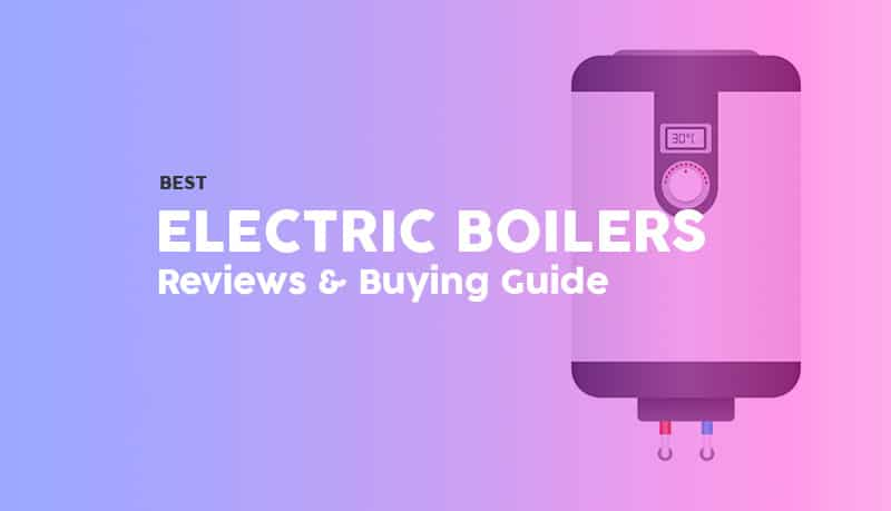 Best electric boilers - reviews and buying guide