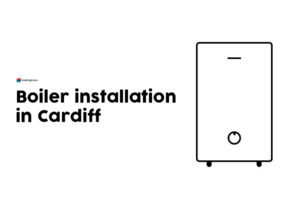 Boiler Installation Cardiff: Get A New Boiler Or Boiler Replacement in Cardiff