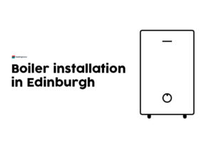 Boiler Installation Edinburgh: Get A New Boiler Or Boiler Replacement in Edinburgh