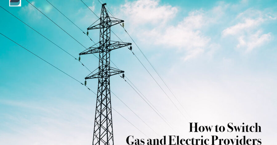 Switch Energy Provider: How to Switch Your Gas and Electric Energy Providers