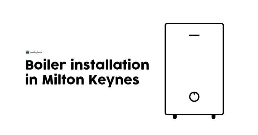Boiler Installation Milton Keynes – Get a New Boiler or Boiler Replacement
