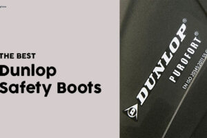 Best Dunlop Safety Boots (Reviewed) – Keep Feet Safe and Dry